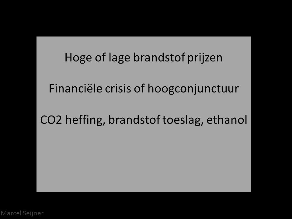 Hoge of lage brandstof prijzen Financiële crisis of hoogconjunctuur CO2 heffing, brandstof toeslag, ethanol
