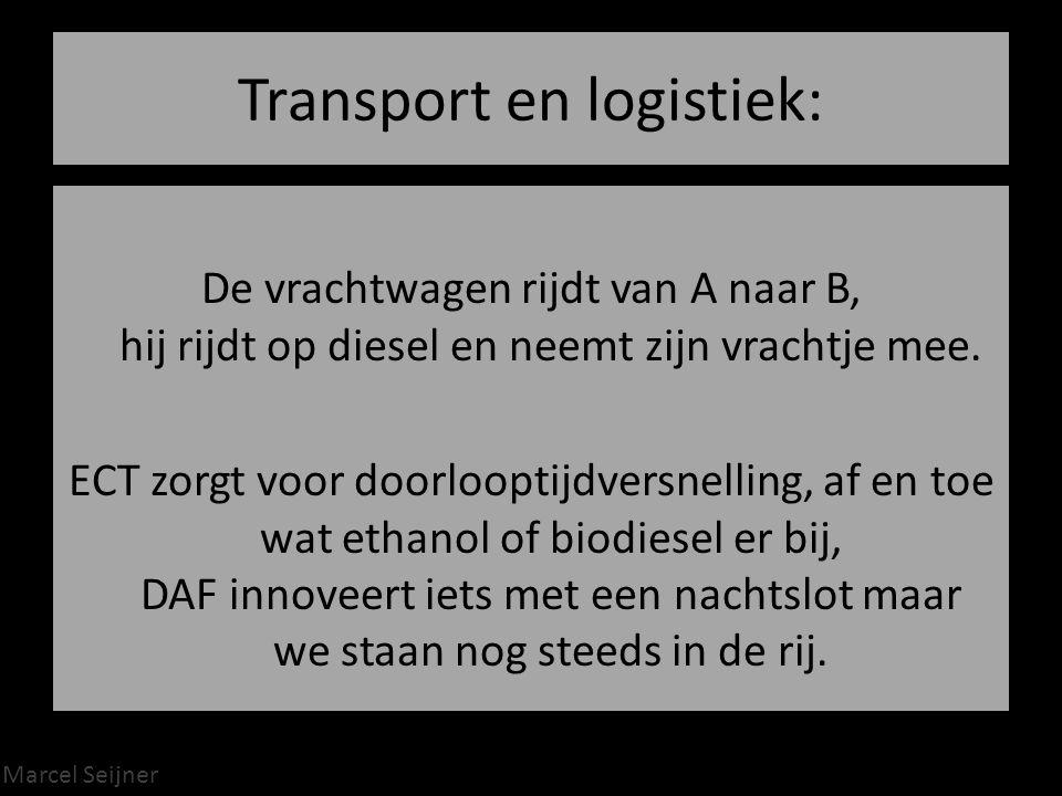 Marcel Seijner Transport en logistiek: De vrachtwagen rijdt van A naar B, hij rijdt op diesel en neemt zijn vrachtje mee.