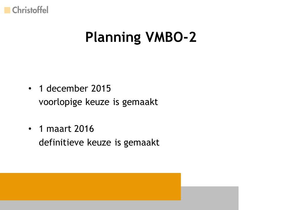 Planning VMBO-2 1 december 2015 voorlopige keuze is gemaakt 1 maart 2016 definitieve keuze is gemaakt