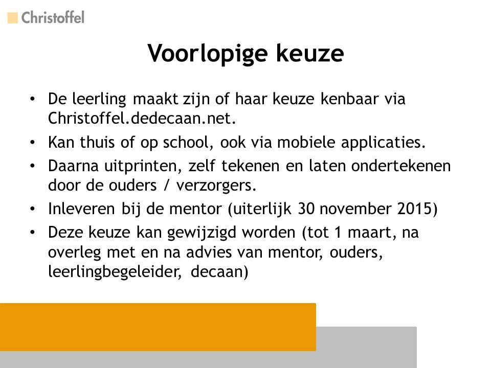Voorlopige keuze De leerling maakt zijn of haar keuze kenbaar via Christoffel.dedecaan.net. Kan thuis of op school, ook via mobiele applicaties. Daarn