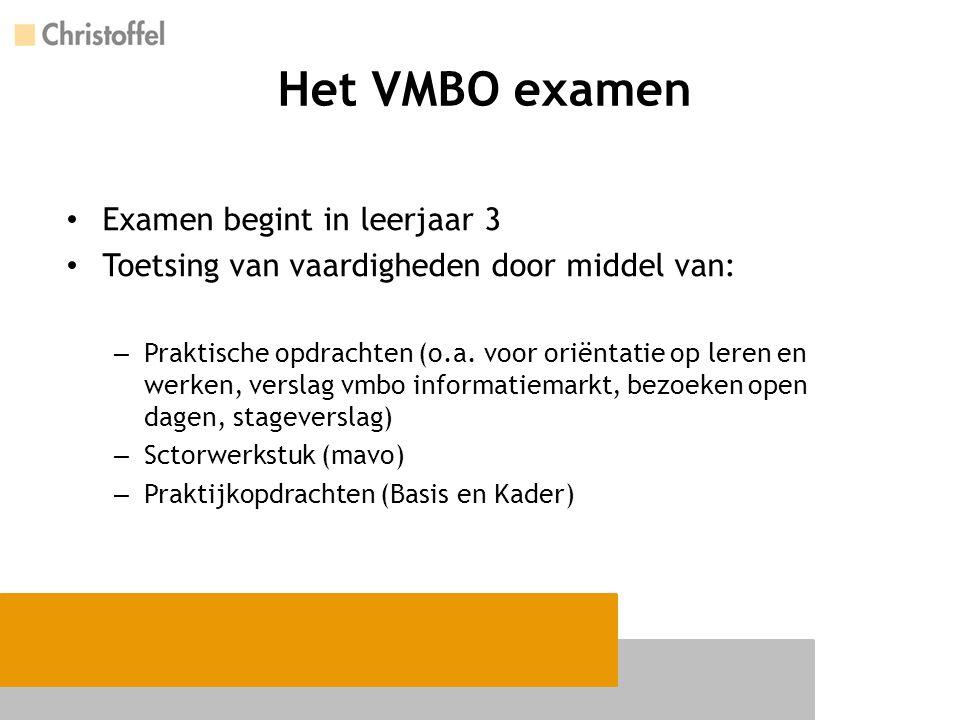 Het VMBO examen Examen begint in leerjaar 3 Toetsing van vaardigheden door middel van: – Praktische opdrachten (o.a. voor oriëntatie op leren en werke