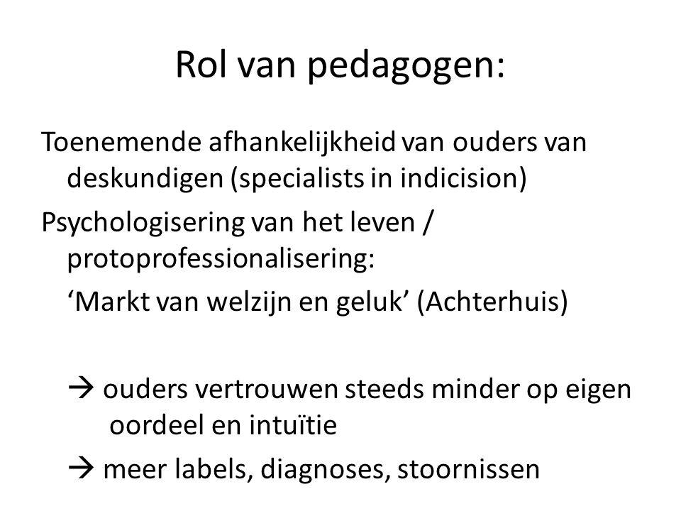 Rol van pedagogen: Toenemende afhankelijkheid van ouders van deskundigen (specialists in indicision) Psychologisering van het leven / protoprofessiona
