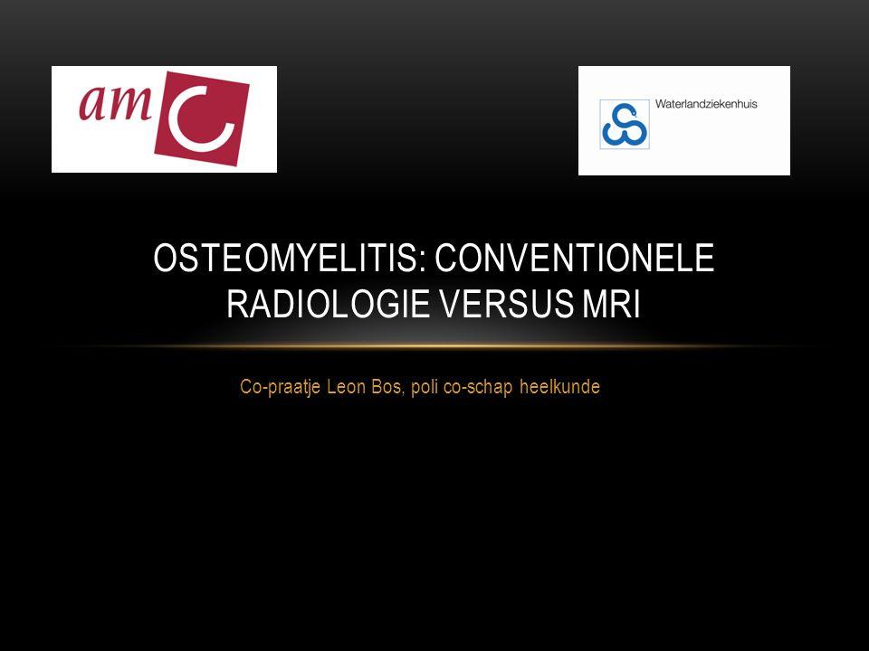 Co-praatje Leon Bos, poli co-schap heelkunde OSTEOMYELITIS: CONVENTIONELE RADIOLOGIE VERSUS MRI