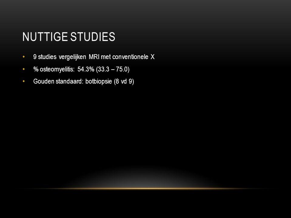 NUTTIGE STUDIES 9 studies vergelijken MRI met conventionele X % osteomyelitis: 54.3% (33.3 – 75.0) Gouden standaard: botbiopsie (8 vd 9)