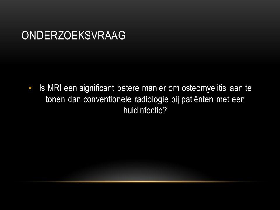 PICO P: patiënten met een infectie aan de huid met veronderstelde osteomyelitis I: MRI C: conventionele radiologie O: juiste diagnose osteomyelitis