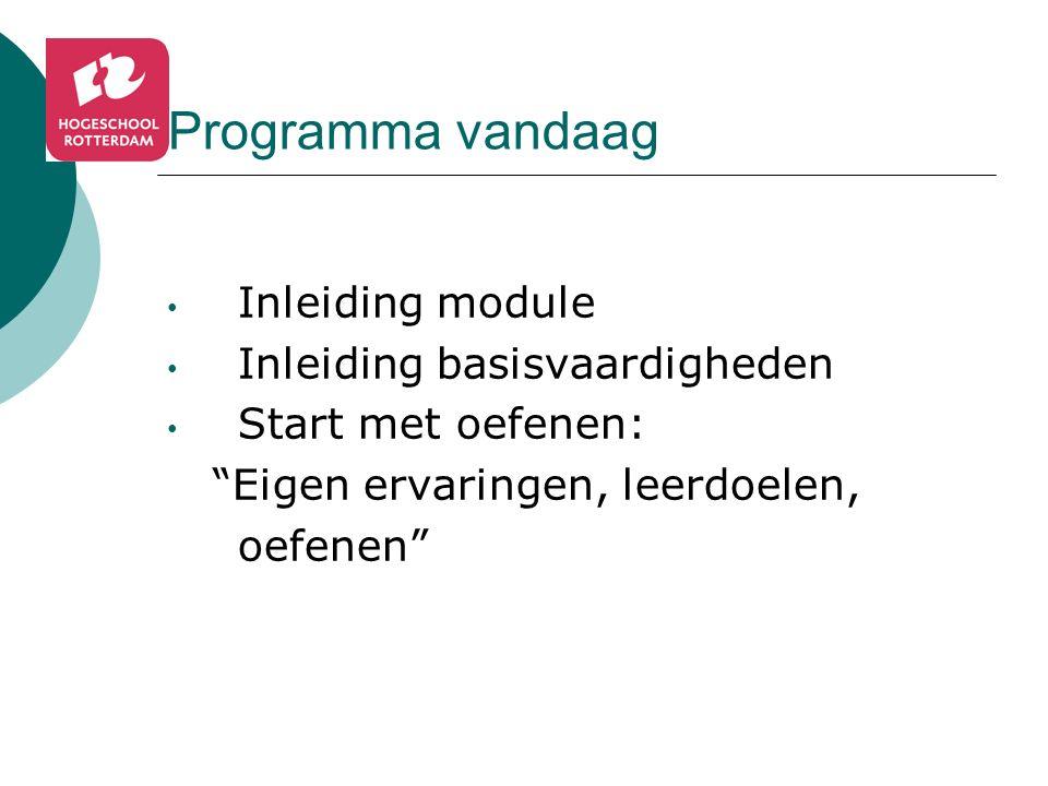 Programma vandaag Inleiding module Inleiding basisvaardigheden Start met oefenen: Eigen ervaringen, leerdoelen, oefenen