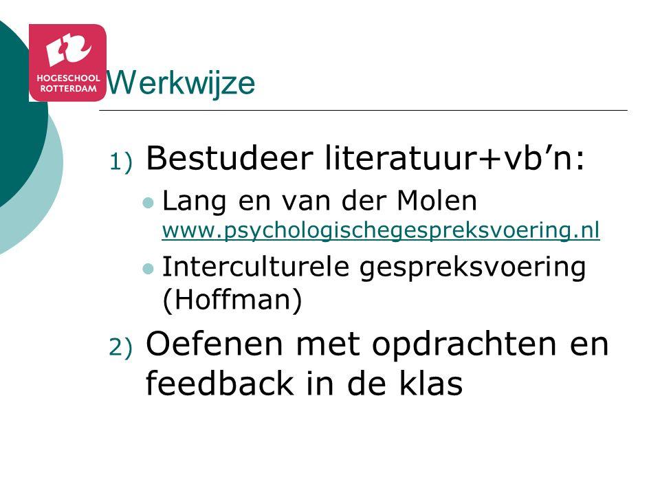 Werkwijze 1) Bestudeer literatuur+vb'n: Lang en van der Molen www.psychologischegespreksvoering.nl www.psychologischegespreksvoering.nl Interculturele gespreksvoering (Hoffman) 2) Oefenen met opdrachten en feedback in de klas