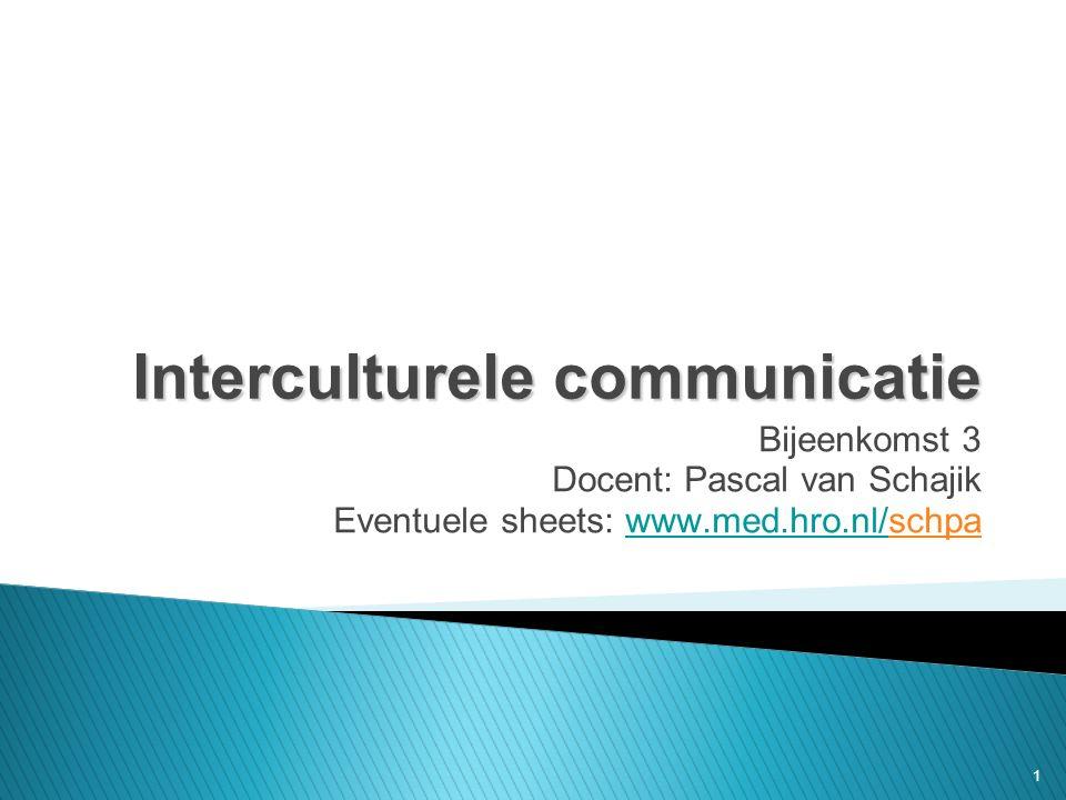 1 I Interculturele communicatie Bijeenkomst 3 Docent: Pascal van Schajik Eventuele sheets: www.med.hro.nl/schpawww.med.hro.nl/