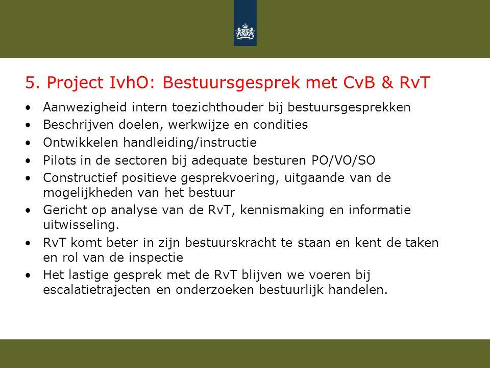 5. Project IvhO: Bestuursgesprek met CvB & RvT Aanwezigheid intern toezichthouder bij bestuursgesprekken Beschrijven doelen, werkwijze en condities On