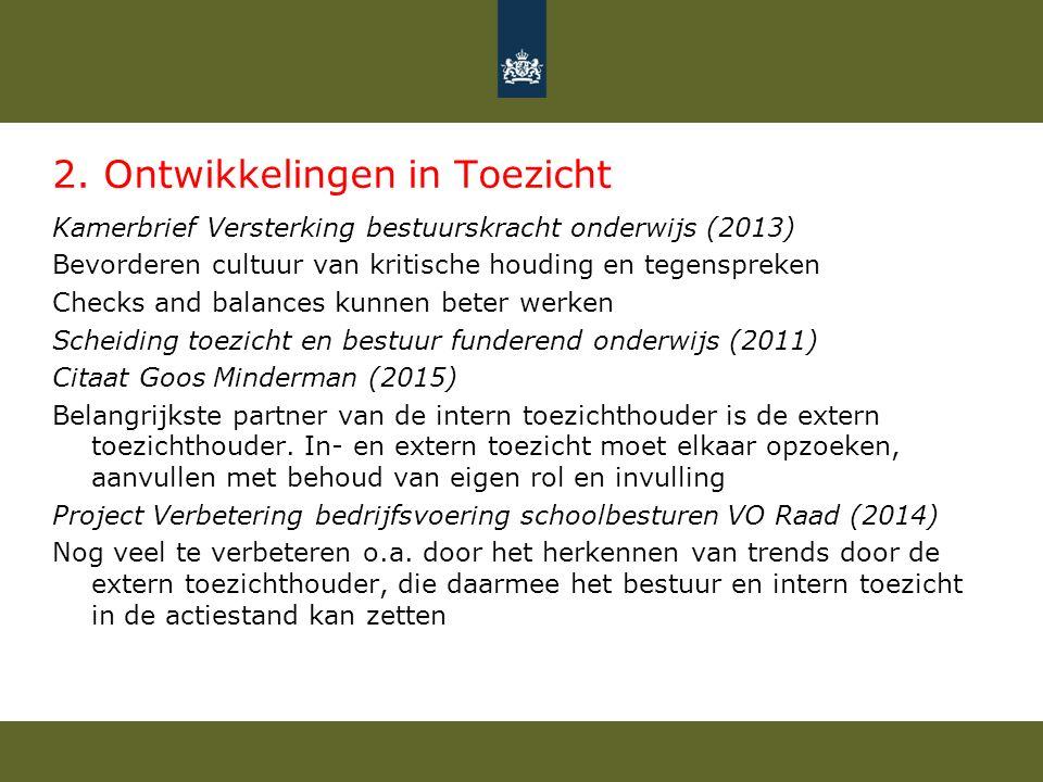 2. Ontwikkelingen in Toezicht Kamerbrief Versterking bestuurskracht onderwijs (2013) Bevorderen cultuur van kritische houding en tegenspreken Checks a