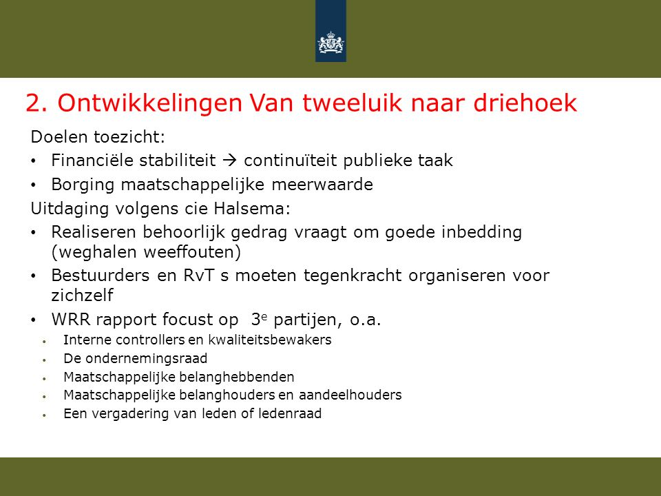 2. Ontwikkelingen Van tweeluik naar driehoek Doelen toezicht: Financiële stabiliteit  continuïteit publieke taak Borging maatschappelijke meerwaarde