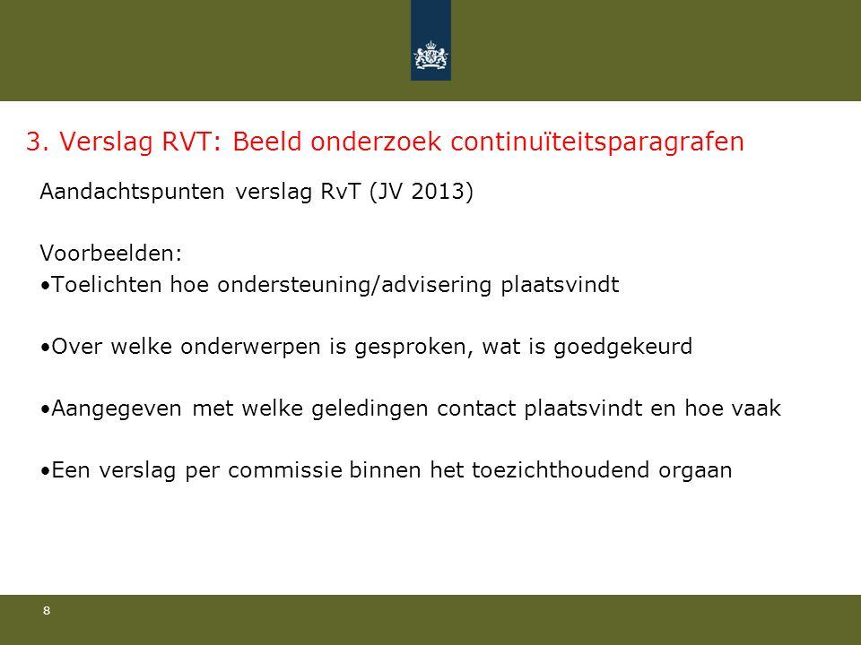 3. Verslag RVT: Beeld onderzoek continuïteitsparagrafen Aandachtspunten verslag RvT (JV 2013) Voorbeelden: Toelichten hoe ondersteuning/advisering pla