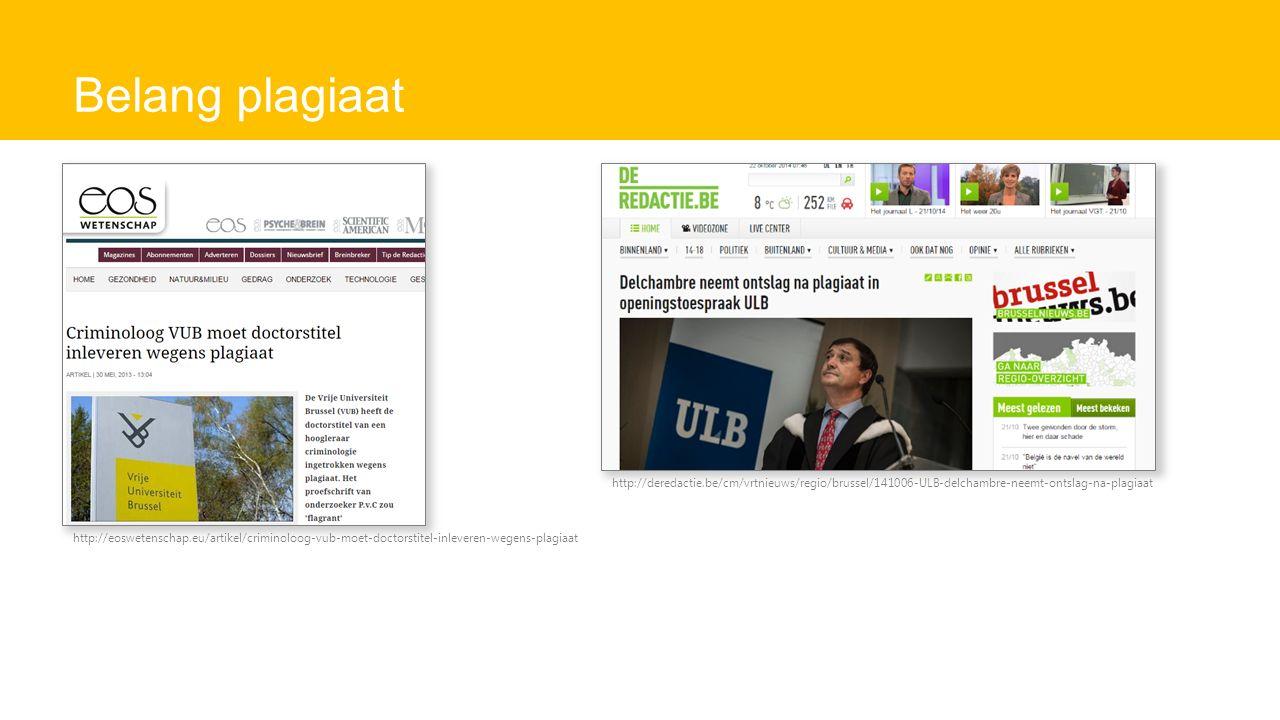 Belang plagiaat http://deredactie.be/cm/vrtnieuws/regio/brussel/141006-ULB-delchambre-neemt-ontslag-na-plagiaat http://eoswetenschap.eu/artikel/criminoloog-vub-moet-doctorstitel-inleveren-wegens-plagiaat