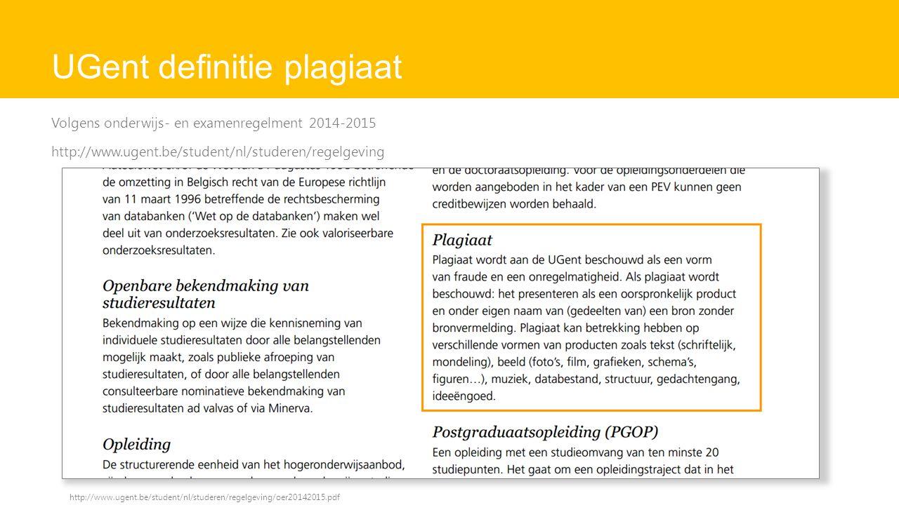 UGent definitie plagiaat Volgens onderwijs- en examenregelment 2014-2015 http://www.ugent.be/student/nl/studeren/regelgeving http://www.ugent.be/student/nl/studeren/regelgeving/oer20142015.pdf