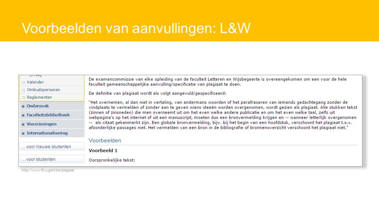 Voorbeelden van aanvullingen: L&W http://www.flw.ugent.be/plagiaat