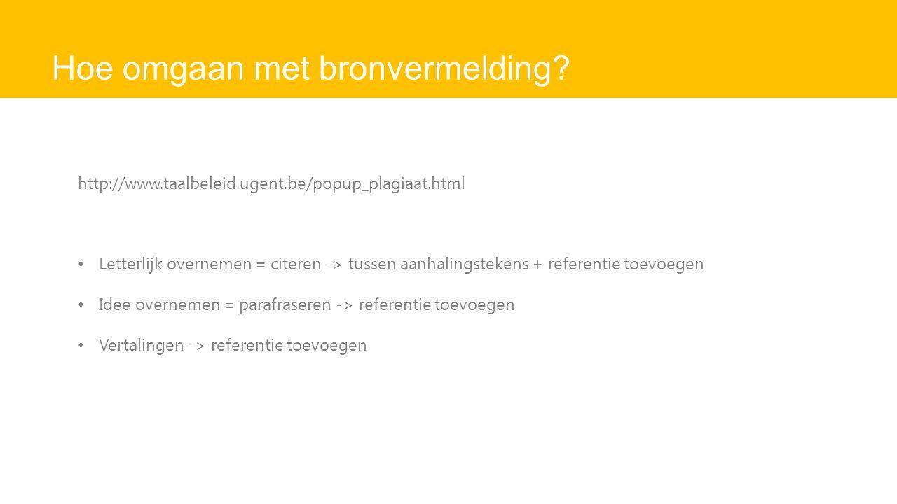 Hoe omgaan met bronvermelding? http://www.taalbeleid.ugent.be/popup_plagiaat.html Letterlijk overnemen = citeren -> tussen aanhalingstekens + referent
