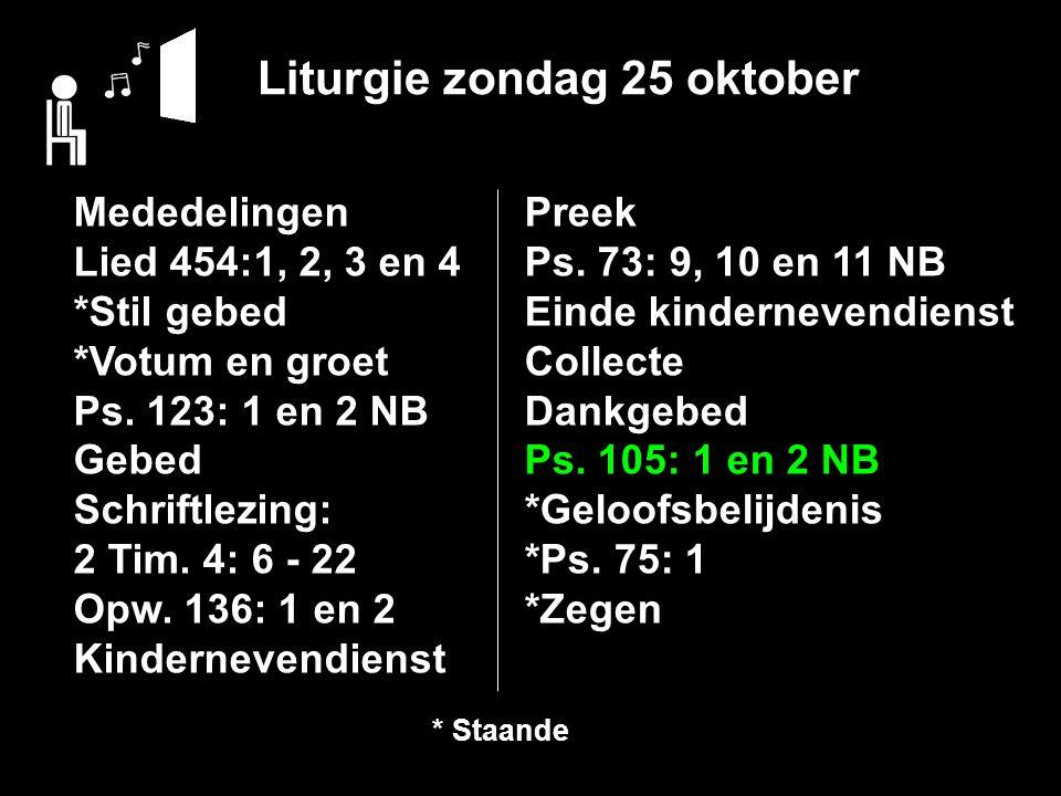 Liturgie zondag 25 oktober Mededelingen Lied 454:1, 2, 3 en 4 *Stil gebed *Votum en groet Ps.