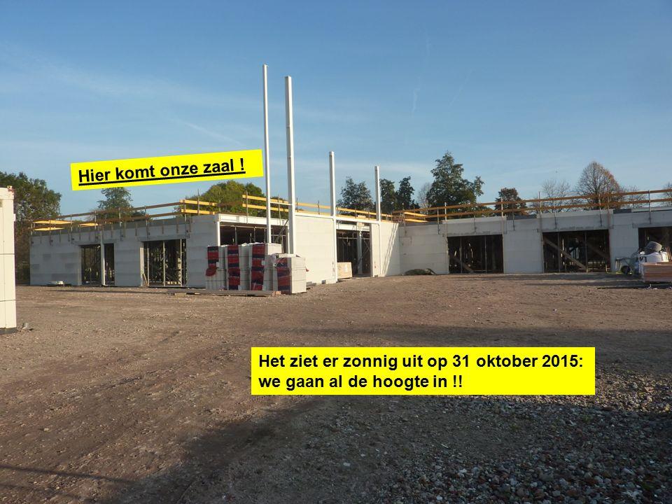 Het ziet er zonnig uit op 31 oktober 2015: we gaan al de hoogte in !! Hier komt onze zaal !