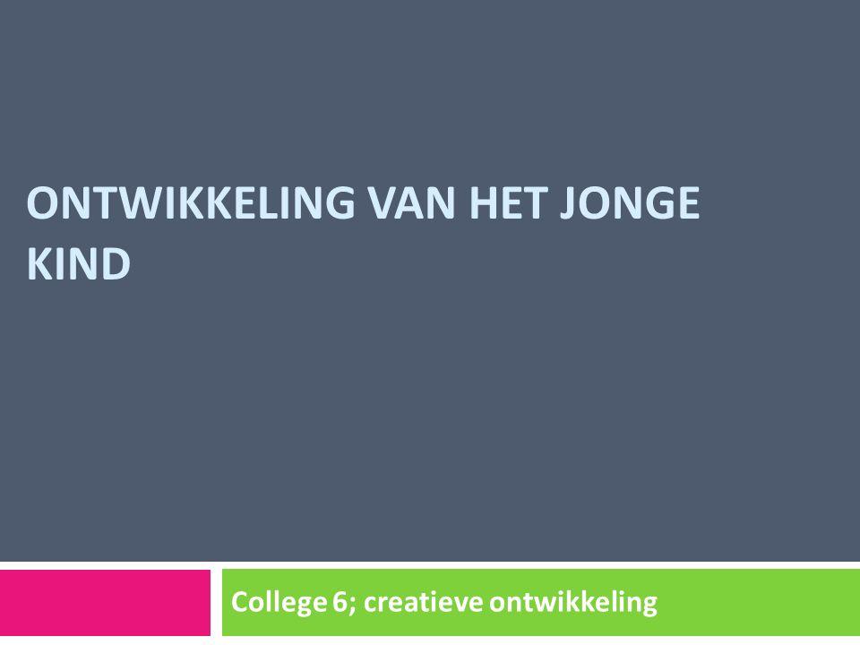 ONTWIKKELING VAN HET JONGE KIND College 6; creatieve ontwikkeling
