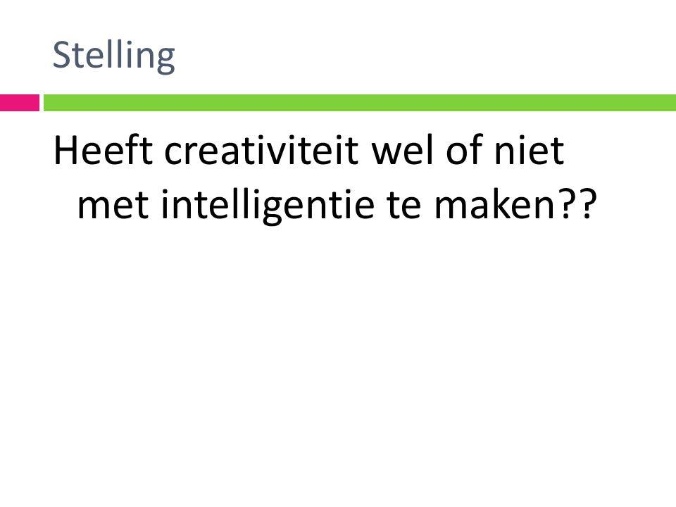 Stelling Heeft creativiteit wel of niet met intelligentie te maken??