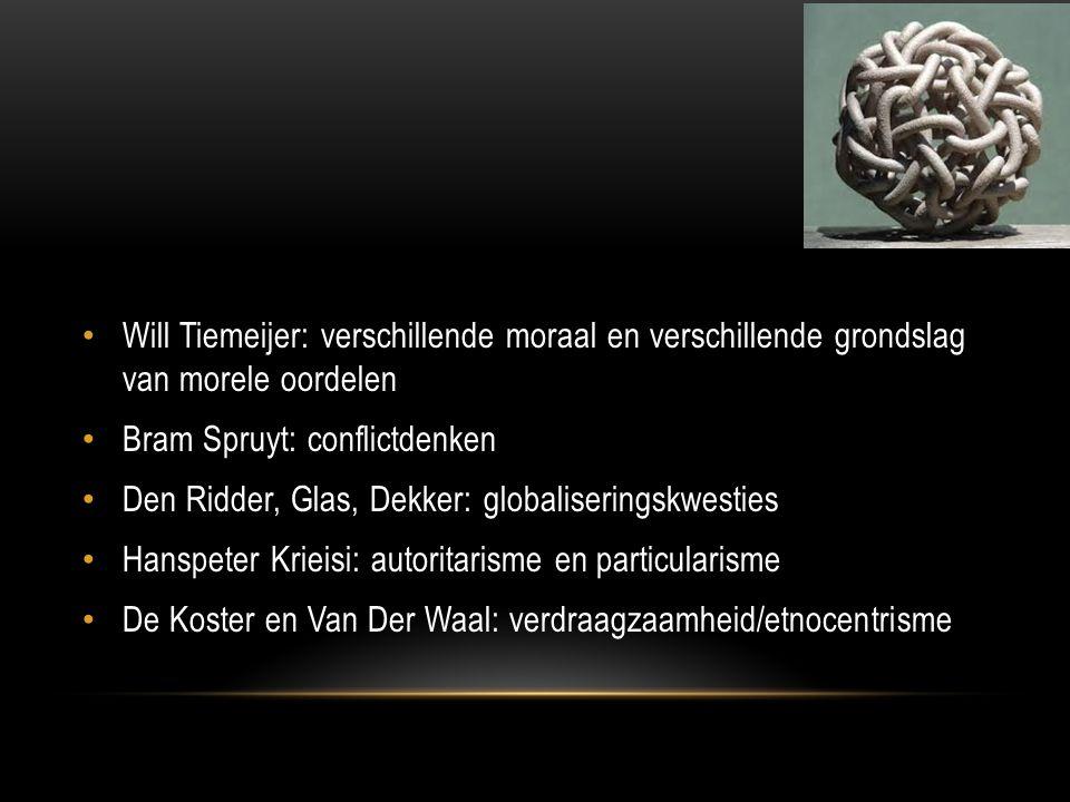Will Tiemeijer: verschillende moraal en verschillende grondslag van morele oordelen Bram Spruyt: conflictdenken Den Ridder, Glas, Dekker: globaliserin