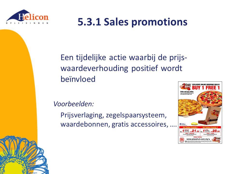 5.3.1 Sales promotions Een tijdelijke actie waarbij de prijs- waardeverhouding positief wordt beïnvloed Voorbeelden: Prijsverlaging, zegelspaarsysteem, waardebonnen, gratis accessoires, ….