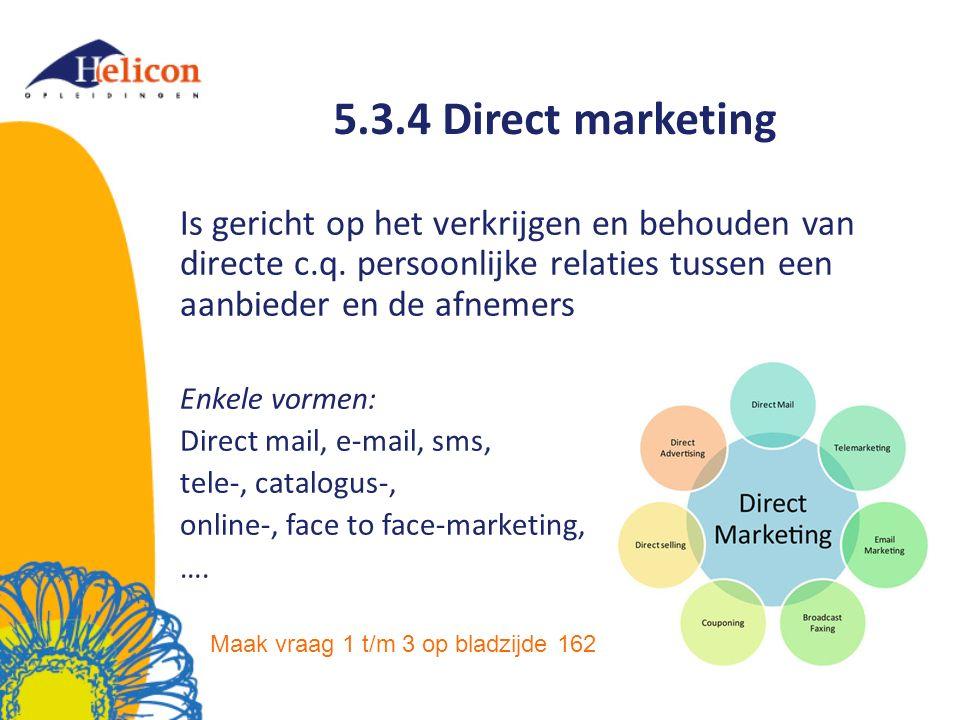 5.3.4 Direct marketing Is gericht op het verkrijgen en behouden van directe c.q.