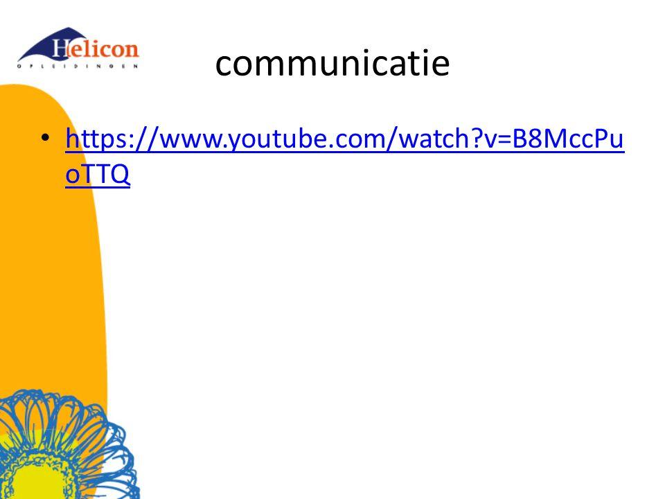 communicatie https://www.youtube.com/watch?v=B8MccPu oTTQ https://www.youtube.com/watch?v=B8MccPu oTTQ