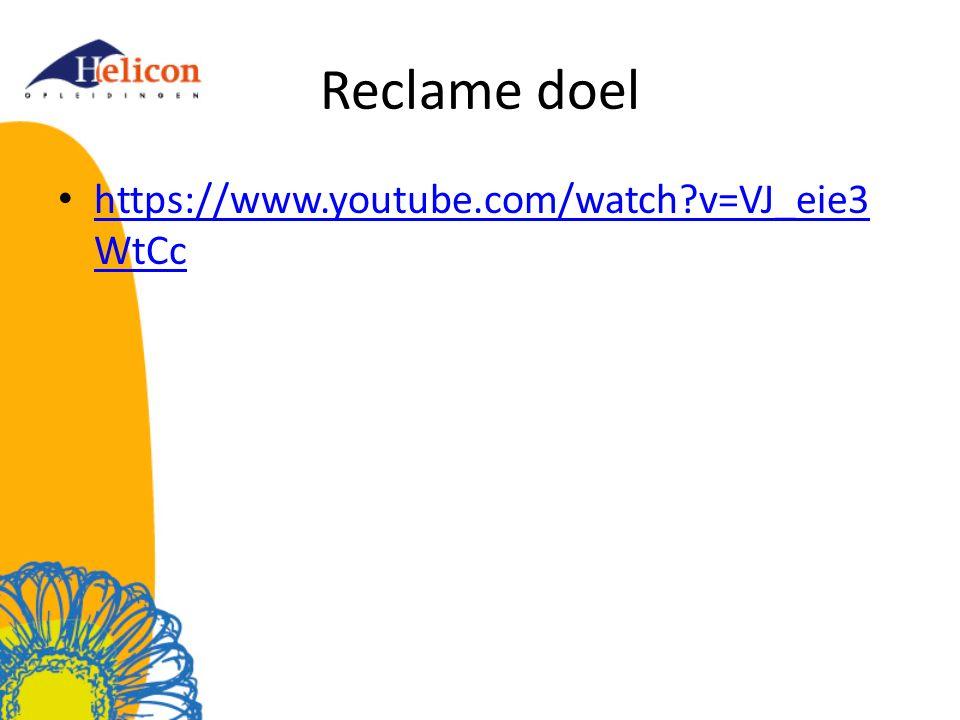 Reclame doel https://www.youtube.com/watch?v=VJ_eie3 WtCc https://www.youtube.com/watch?v=VJ_eie3 WtCc