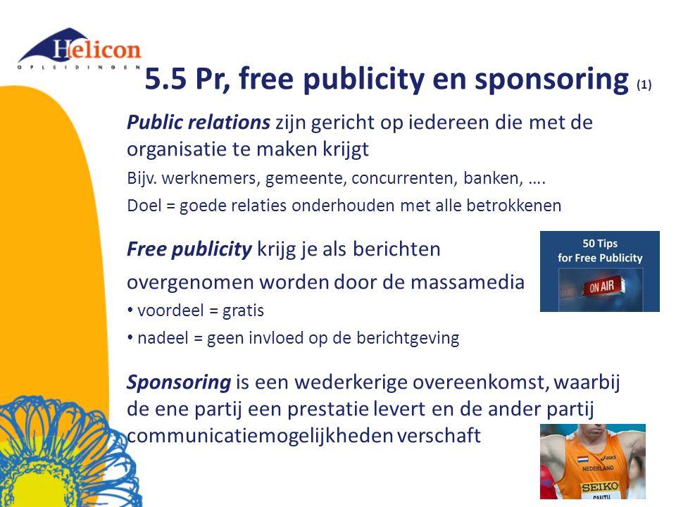 5.5 Pr, free publicity en sponsoring (1) Public relations zijn gericht op iedereen die met de organisatie te maken krijgt Bijv. werknemers, gemeente,