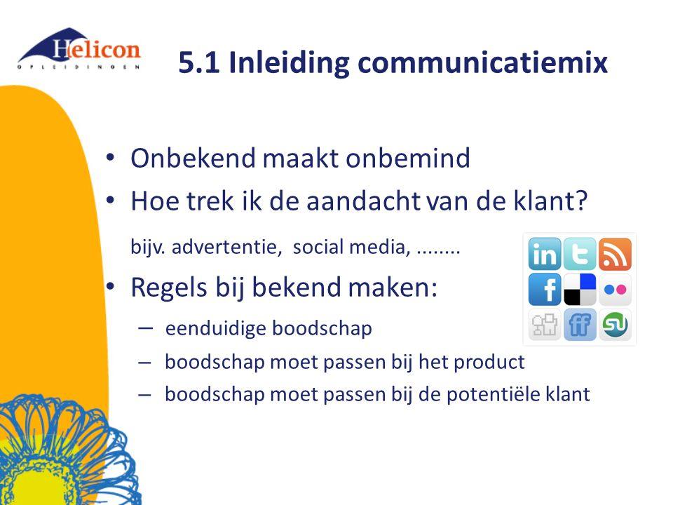 5.1 Inleiding communicatiemix Onbekend maakt onbemind Hoe trek ik de aandacht van de klant? bijv. advertentie, social media,........ Regels bij bekend
