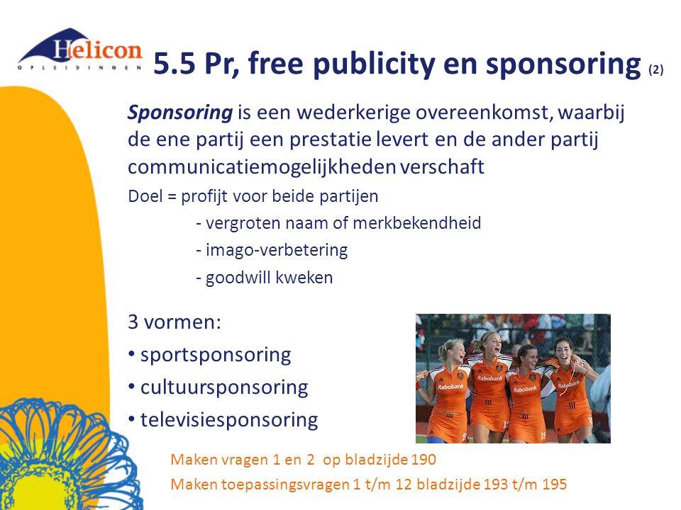 5.5 Pr, free publicity en sponsoring (2) Sponsoring is een wederkerige overeenkomst, waarbij de ene partij een prestatie levert en de ander partij com