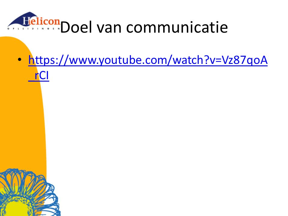 Doel van communicatie https://www.youtube.com/watch?v=yIutgtzw hAc https://www.youtube.com/watch?v=yIutgtzw hAc