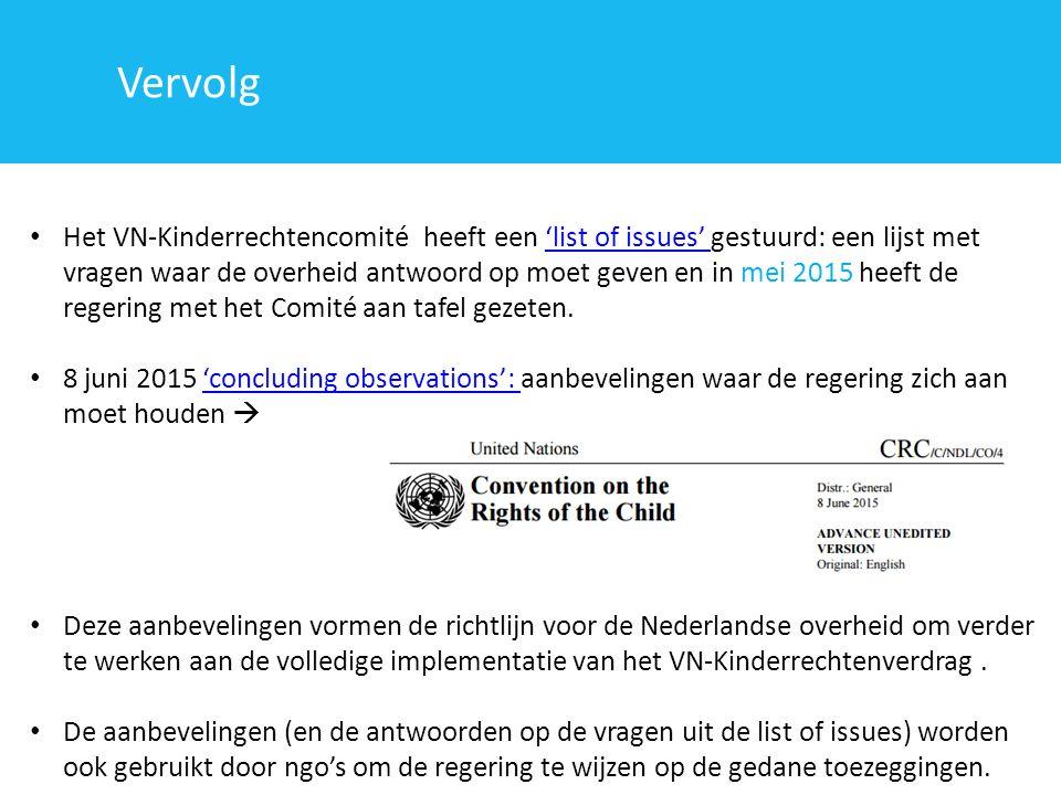 Het VN-Kinderrechtencomité heeft een 'list of issues' gestuurd: een lijst met vragen waar de overheid antwoord op moet geven en in mei 2015 heeft de r