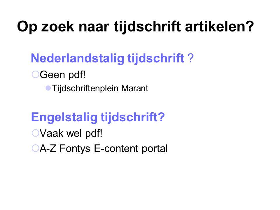 Op zoek naar tijdschrift artikelen? Nederlandstalig tijdschrift ?  Geen pdf! Tijdschriftenplein Marant Engelstalig tijdschrift?  Vaak wel pdf!  A-Z