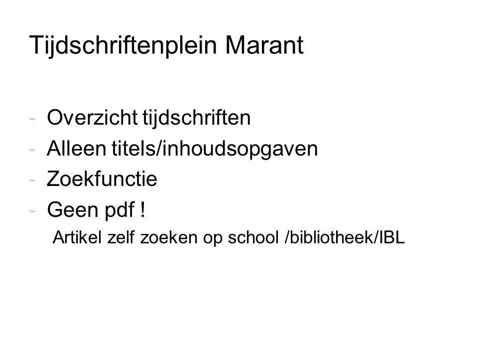Tijdschriftenplein Marant -Overzicht tijdschriften -Alleen titels/inhoudsopgaven -Zoekfunctie -Geen pdf ! Artikel zelf zoeken op school /bibliotheek/I