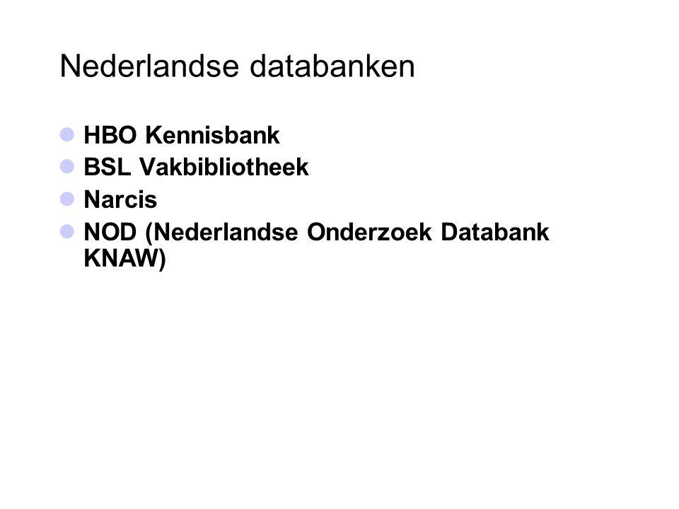 Nederlandse databanken HBO Kennisbank BSL Vakbibliotheek Narcis NOD (Nederlandse Onderzoek Databank KNAW)
