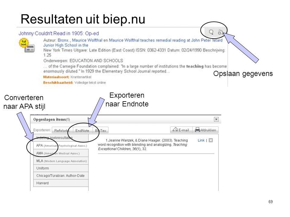 69 Opslaan gegevens Resultaten uit biep.nu Converteren naar APA stijl Exporteren naar Endnote