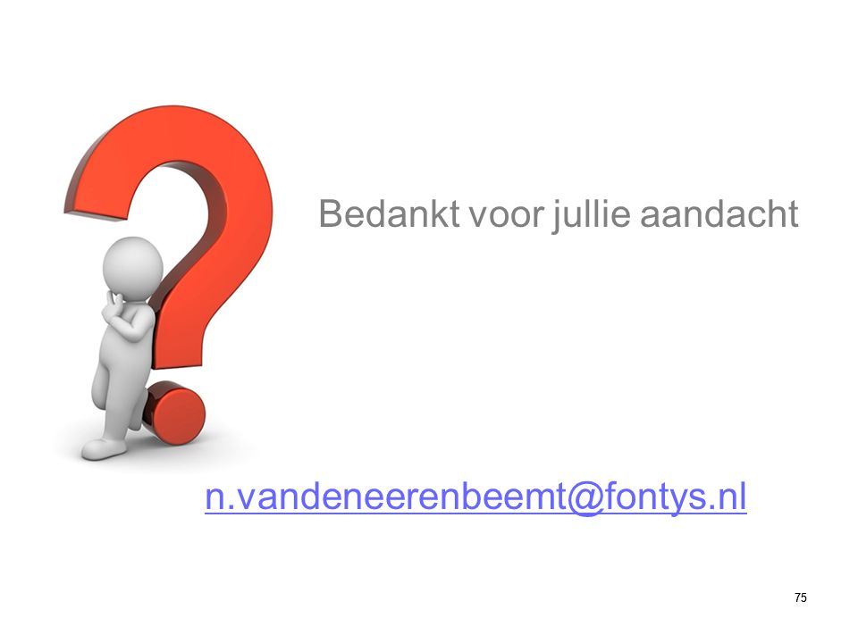 75 n.vandeneerenbeemt@fontys.nl Bedankt voor jullie aandacht