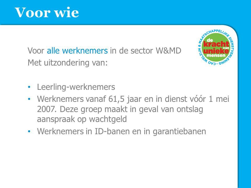 Voor alle werknemers in de sector W&MD Met uitzondering van: Leerling-werknemers Werknemers vanaf 61,5 jaar en in dienst vóór 1 mei 2007.