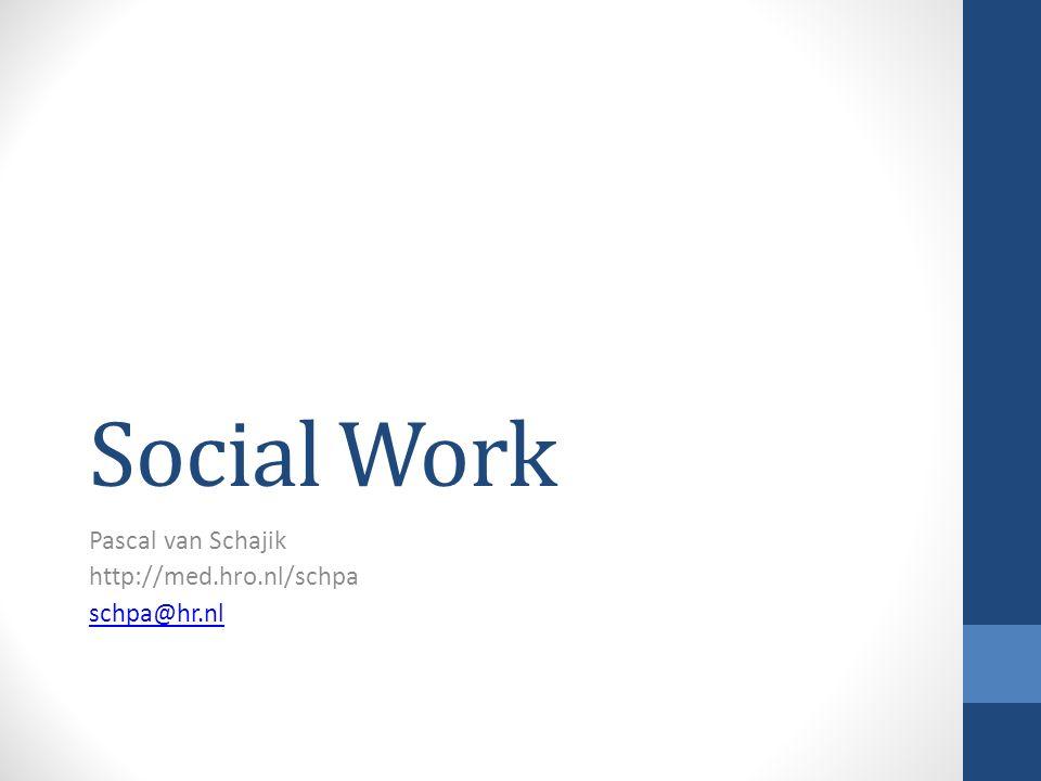 Social Work Pascal van Schajik http://med.hro.nl/schpa schpa@hr.nl