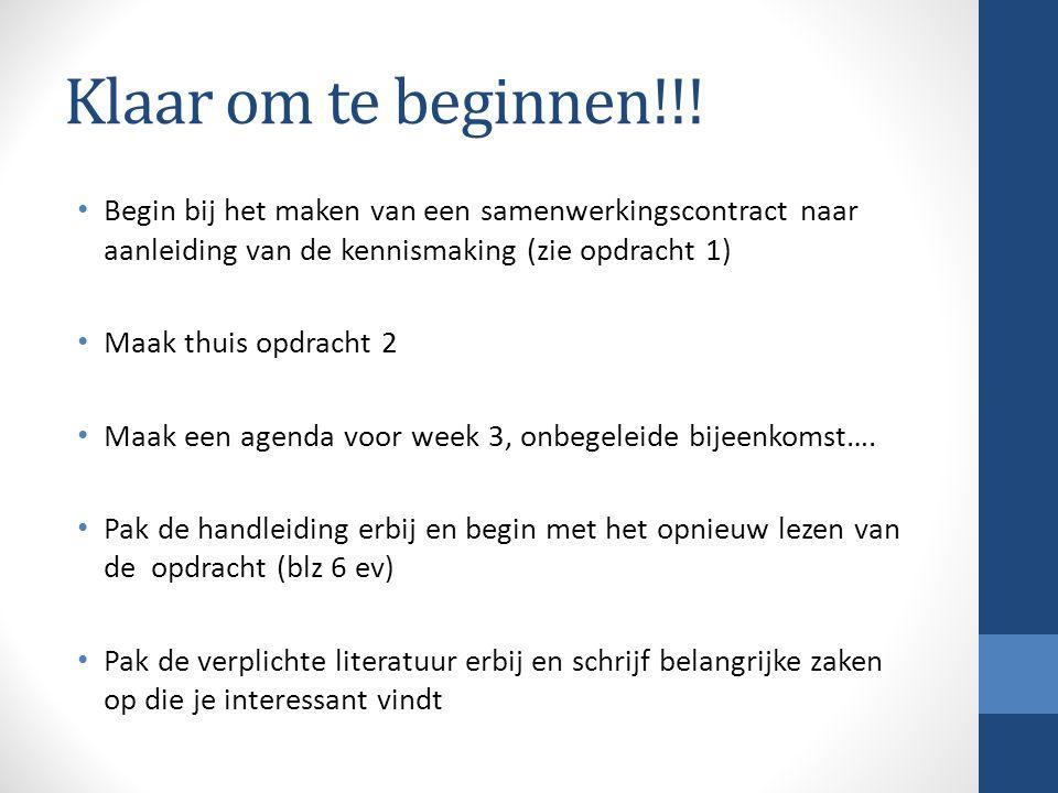 Klaar om te beginnen!!! Begin bij het maken van een samenwerkingscontract naar aanleiding van de kennismaking (zie opdracht 1) Maak thuis opdracht 2 M