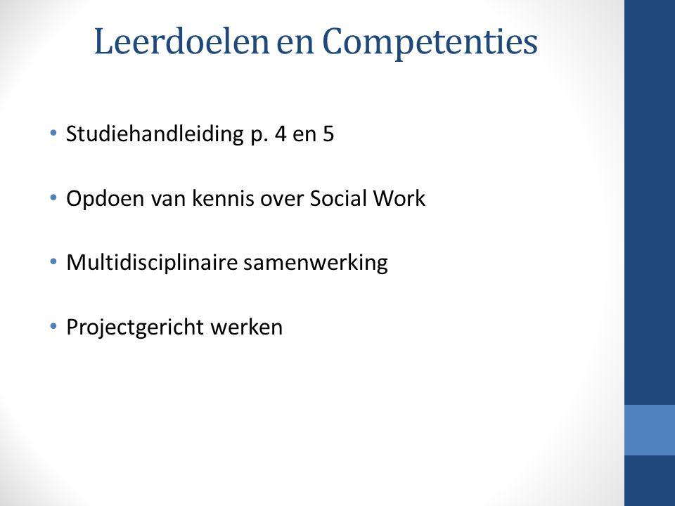 Leerdoelen en Competenties Studiehandleiding p. 4 en 5 Opdoen van kennis over Social Work Multidisciplinaire samenwerking Projectgericht werken