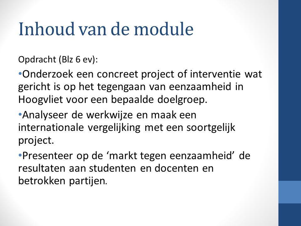 Inhoud van de module Opdracht (Blz 6 ev): Onderzoek een concreet project of interventie wat gericht is op het tegengaan van eenzaamheid in Hoogvliet voor een bepaalde doelgroep.