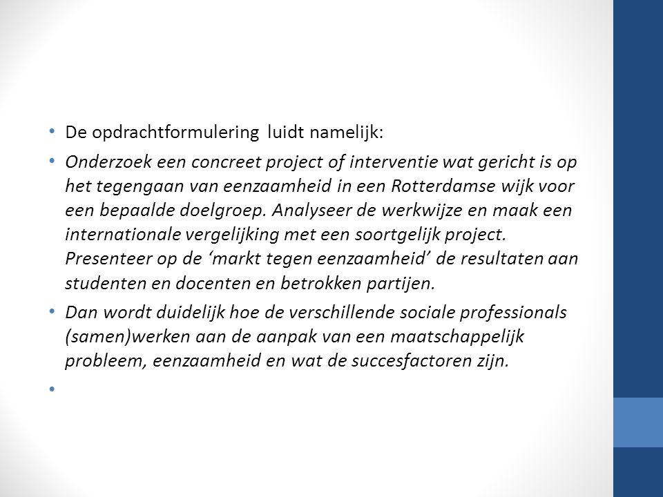 De opdrachtformulering luidt namelijk: Onderzoek een concreet project of interventie wat gericht is op het tegengaan van eenzaamheid in een Rotterdamse wijk voor een bepaalde doelgroep.
