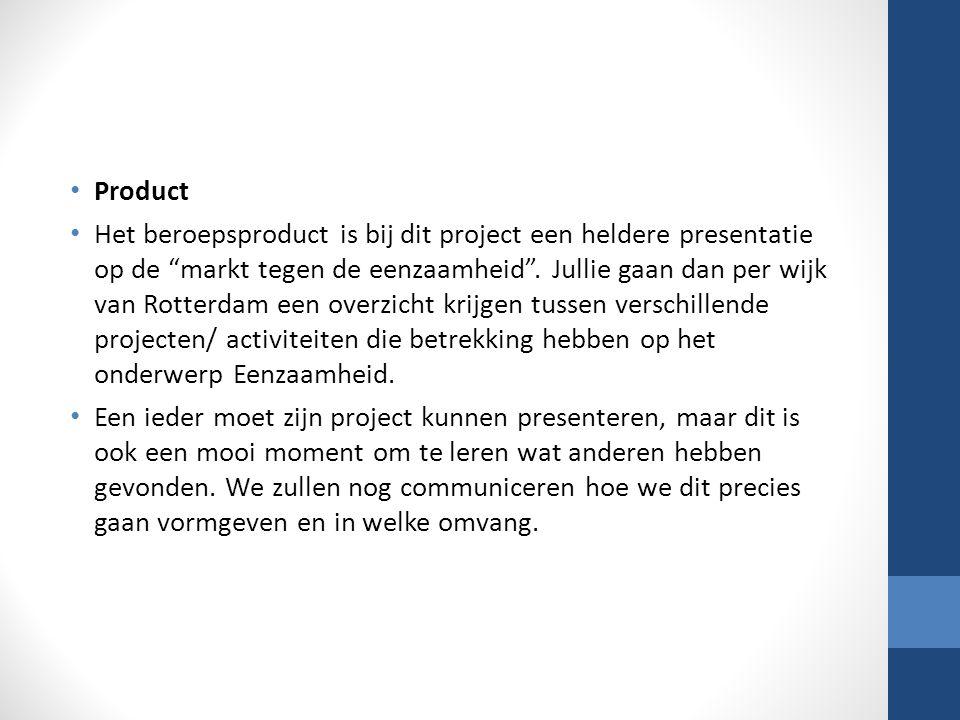 Product Het beroepsproduct is bij dit project een heldere presentatie op de markt tegen de eenzaamheid .
