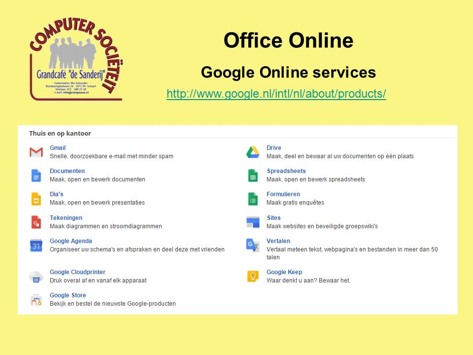 Office Online Google Online services http://www.google.nl/intl/nl/about/products/ Google Docs