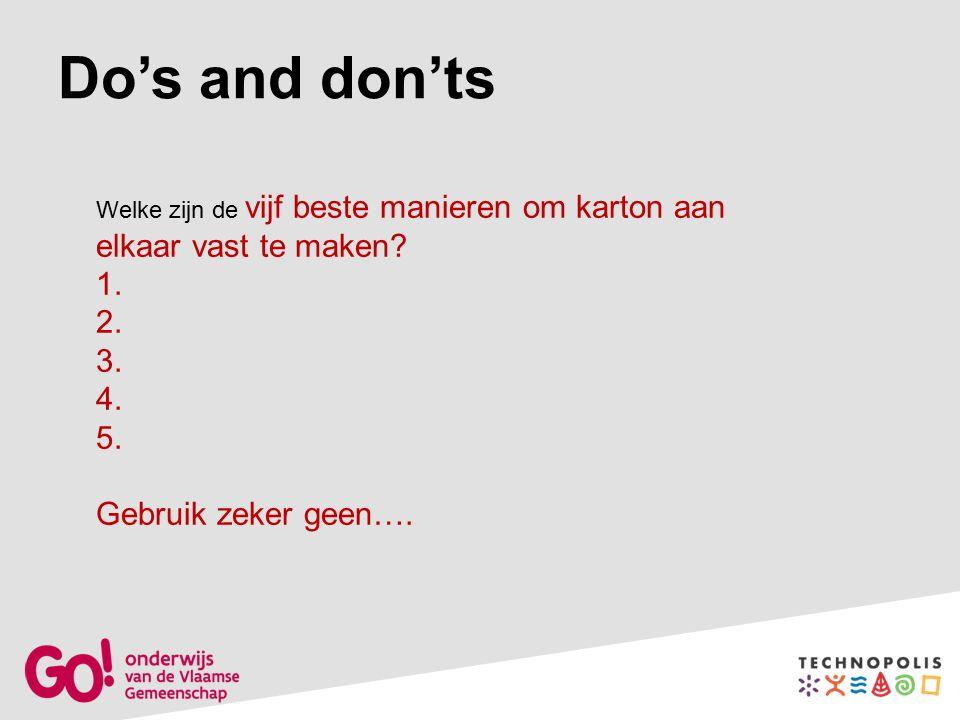 Do's and don'ts Welke zijn de vijf beste manieren om karton aan elkaar vast te maken.