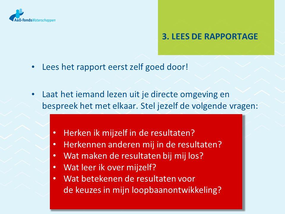 3. LEES DE RAPPORTAGE Lees het rapport eerst zelf goed door.