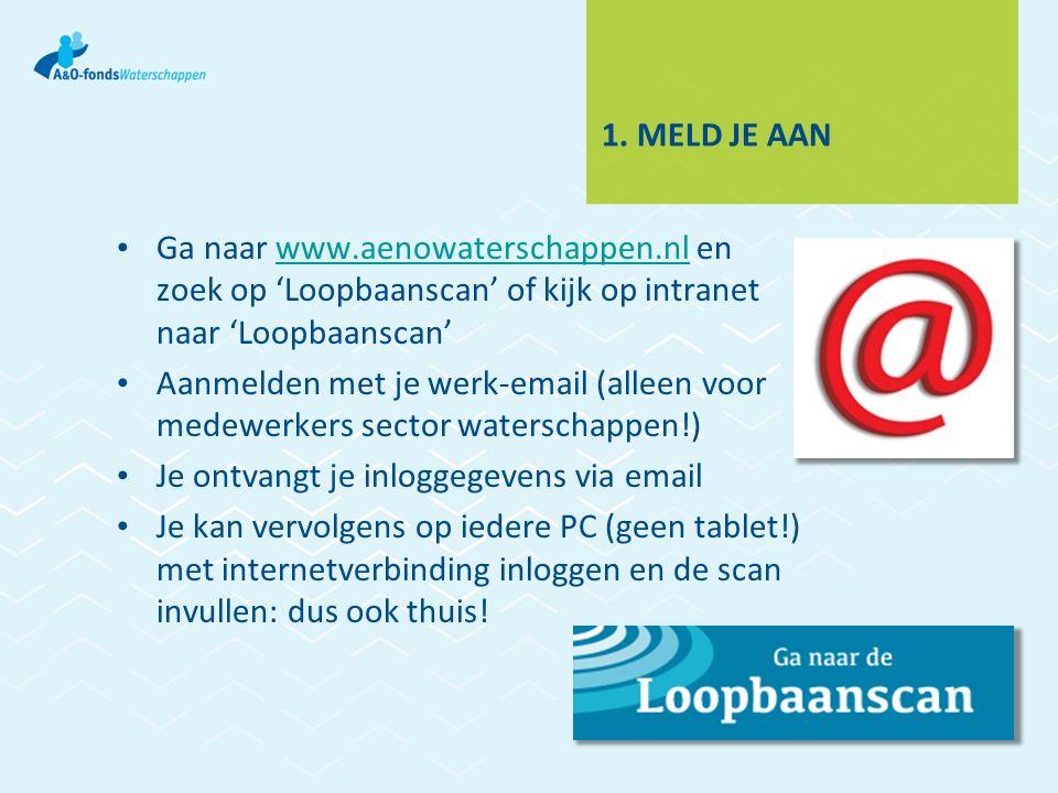 1. MELD JE AAN Ga naar www.aenowaterschappen.nl en zoek op 'Loopbaanscan' of kijk op intranet naar 'Loopbaanscan'www.aenowaterschappen.nl Aanmelden me